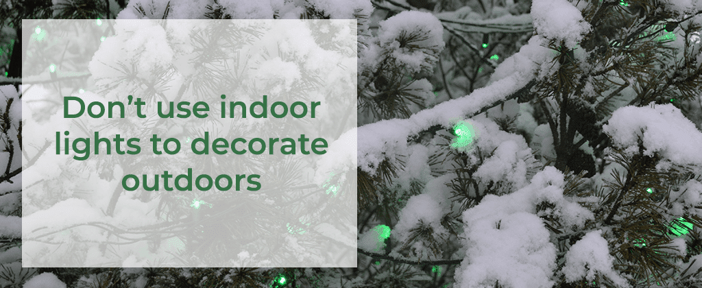 Don't Use Indoor Holiday Lights Outdoors